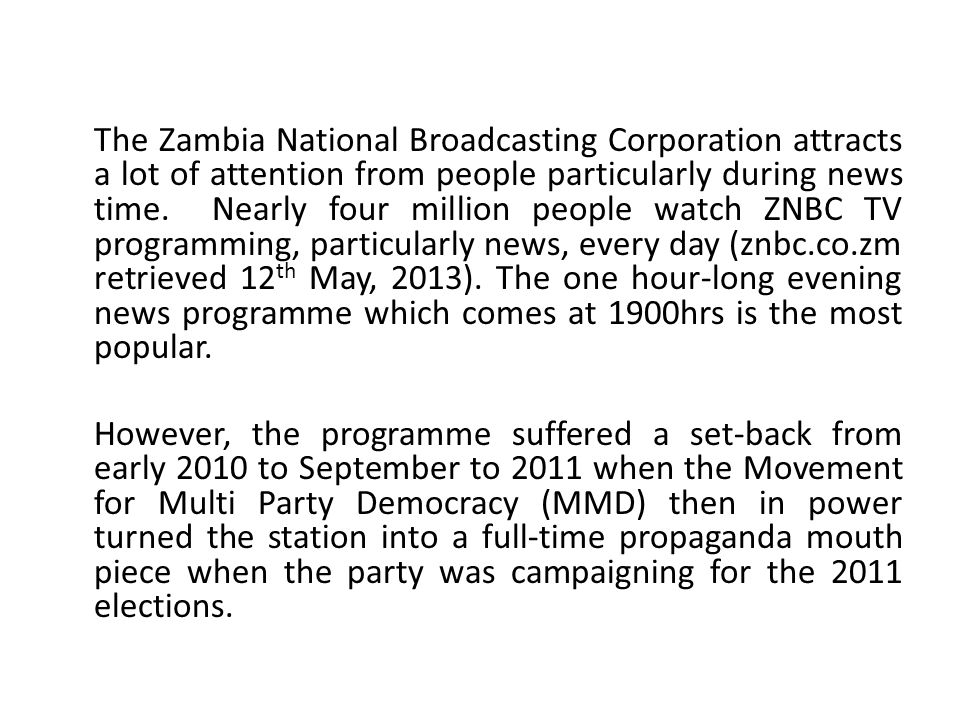 The Zambia National Broadcasting Corporation attracts a lot of attention from people particularly during news time. Nearly four million people watch Z