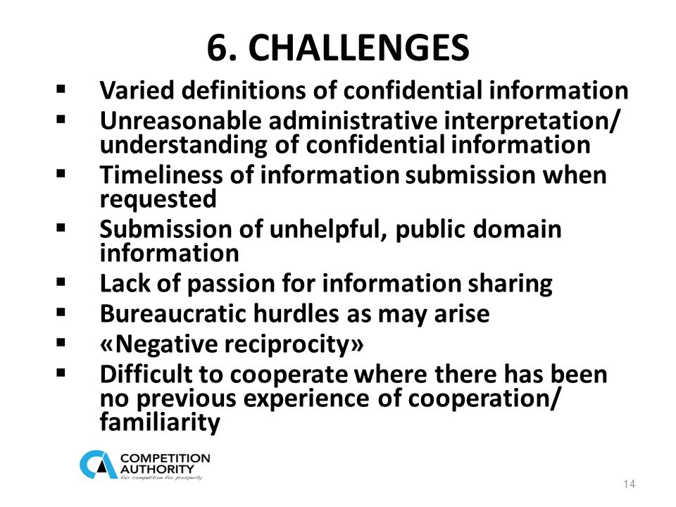 6. CHALLENGES  Varied definitions of confidential information  Unreasonable administrative interpretation/ understanding of confidential information