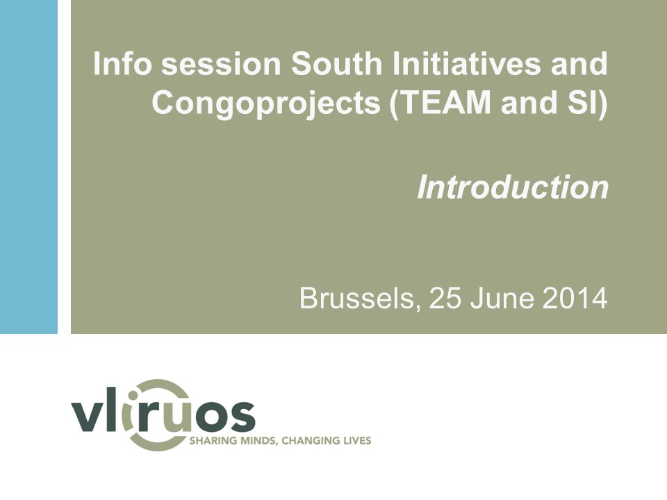 Info session South Initiatives and Congoprojects (TEAM and SI) Introduction Brussels, 25 June 2014