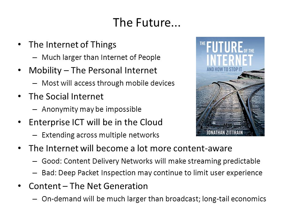 The Future... The Internet of Things – Much larger than Internet of People Mobility – The Personal Internet – Most will access through mobile devices