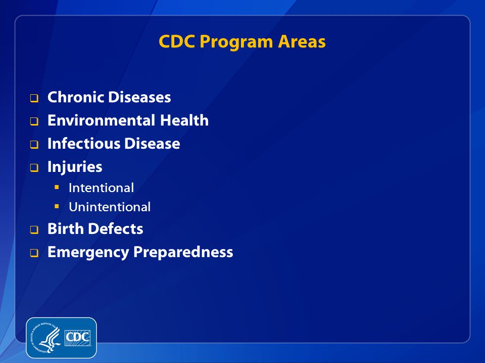 CDC Program Areas  Chronic Diseases  Environmental Health  Infectious Disease  Injuries  Intentional  Unintentional  Birth Defects  Emergency Preparedness