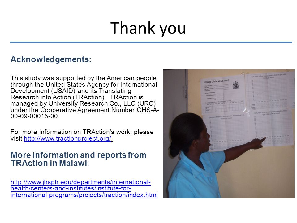 Thank you Acknowledgements: This study was supported by the American people through the United States Agency for International Development (USAID) and its Translating Research into Action (TRAction).