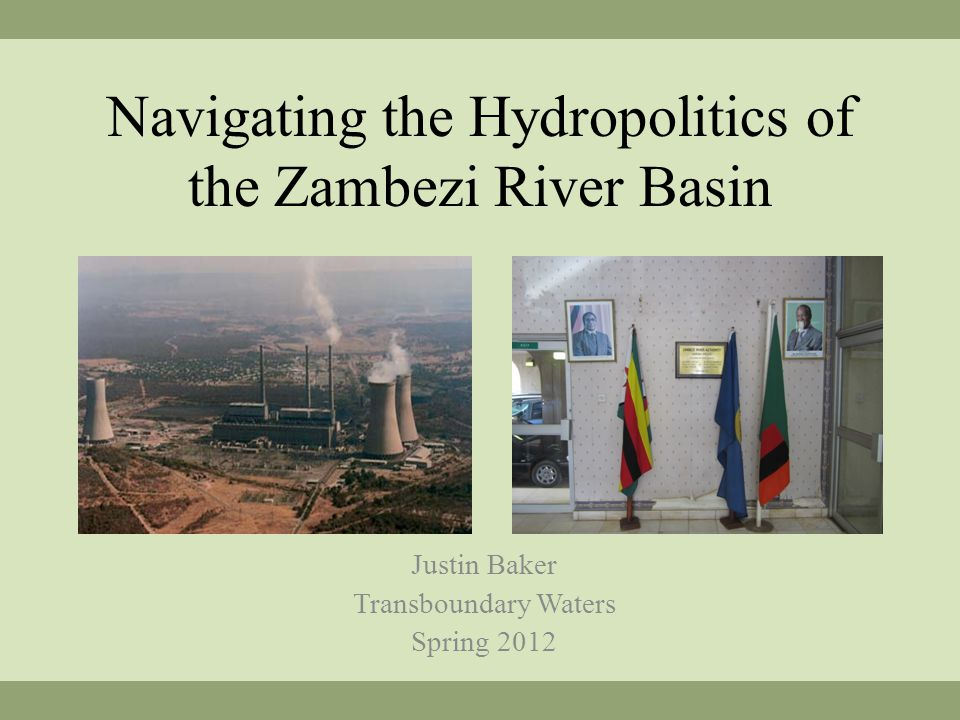 Zambezi River Authority To be the premier organ for harnessing and managing the Zambezi waters for economic and social development Founded in 1987 out of CAPCO Zimbabwe/Zambia Kariba Dam Some success – information sharing, cooperation between states Limited Mission