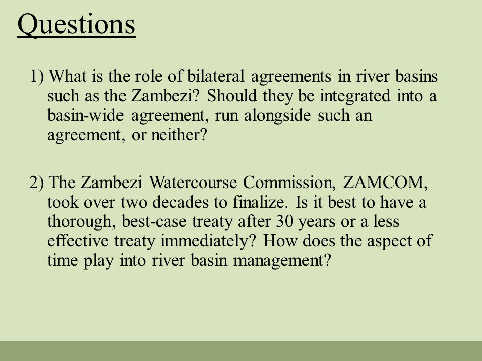 Questions 1) What is the role of bilateral agreements in river basins such as the Zambezi.