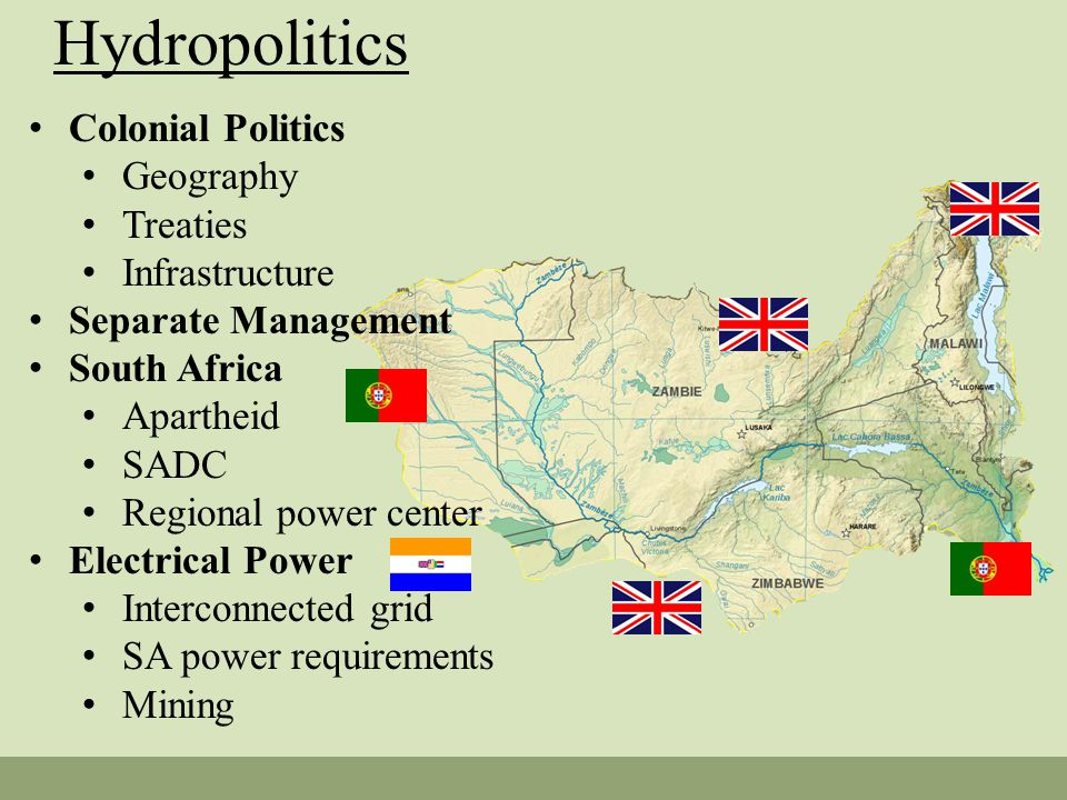 Hydropolitics Colonial Politics Geography Treaties Infrastructure Separate Management South Africa Apartheid SADC Regional power center Electrical Power Interconnected grid SA power requirements Mining