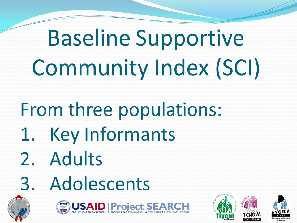 Baseline Supportive Community Index (SCI) From three populations: 1.Key Informants 2.Adults 3.Adolescents