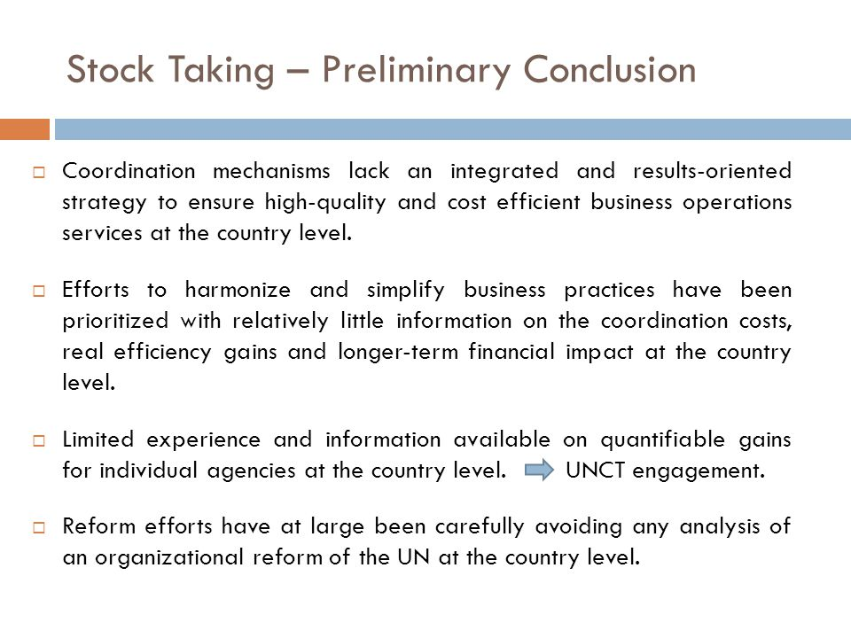 Stock Taking – Preliminary Conclusion  Coordination mechanisms lack an integrated and results-oriented strategy to ensure high-quality and cost efficient business operations services at the country level.