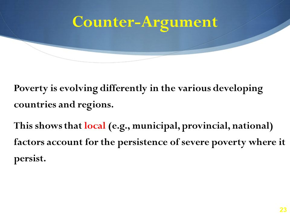 23 Counter-Argument Poverty is evolving differently in the various developing countries and regions.