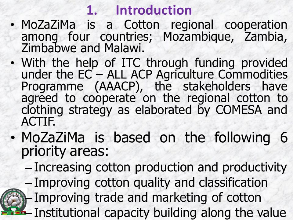 1.Introduction MoZaZiMa is a Cotton regional cooperation among four countries; Mozambique, Zambia, Zimbabwe and Malawi.