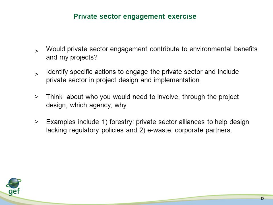 12 Private sector engagement exercise Would private sector engagement contribute to environmental benefits and my projects.