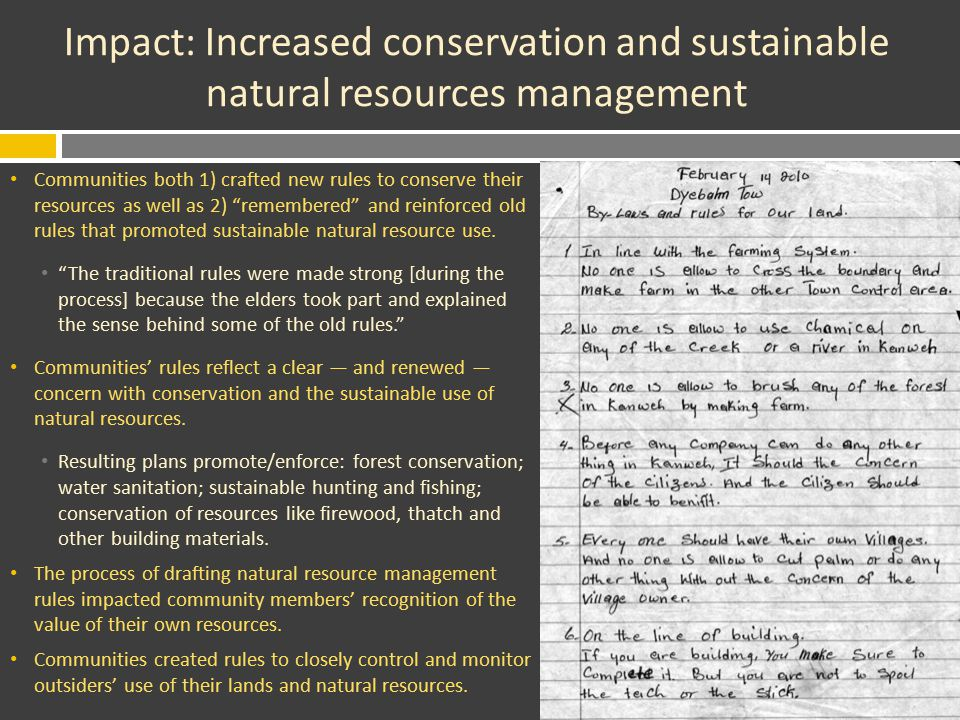 Impact: Increased conservation and sustainable natural resources management Communities both 1) crafted new rules to conserve their resources as well as 2) remembered and reinforced old rules that promoted sustainable natural resource use.