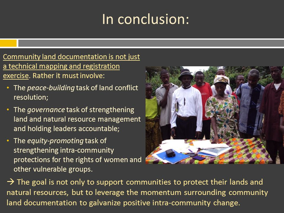 In conclusion: Community land documentation is not just a technical mapping and registration exercise.
