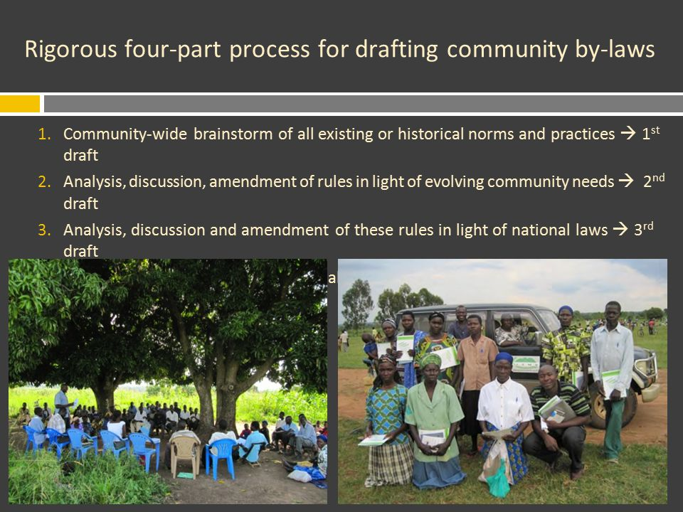 Observations of the by-laws drafting process Members of all study communities reported that the by- laws drafting process provided the opportunity to publicly discuss and evaluate community rules and norms for the first time in living memory.