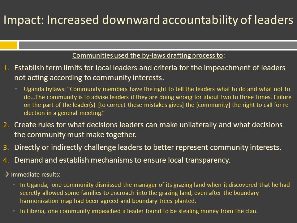 Impact: Increased downward accountability of leaders Communities used the by-laws drafting process to: 1.