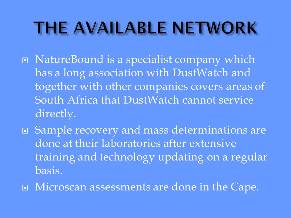  NatureBound is a specialist company which has a long association with DustWatch and together with other companies covers areas of South Africa that DustWatch cannot service directly.