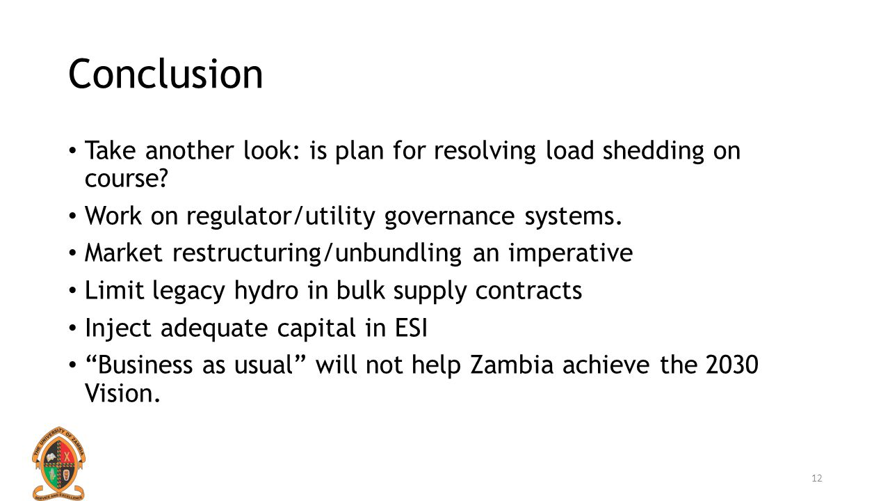 Conclusion Take another look: is plan for resolving load shedding on course? Work on regulator/utility governance systems. Market restructuring/unbund