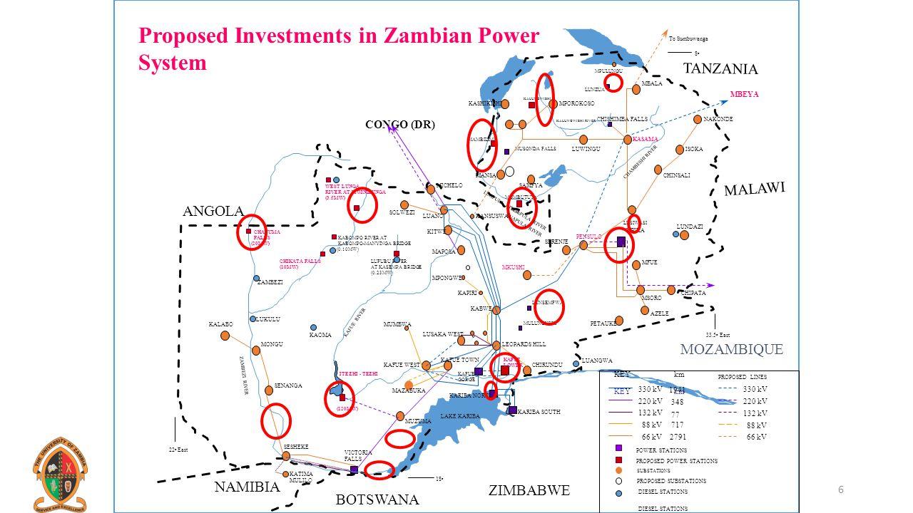 CONGO (DR) TANZANIA MALAWI MOZAMBIQUE ZIMBABWE NAKONDE KASAMA ISOKA CHINSALI MPOROKOSO LUWINGU MPIKA PENSULO SERENJE CHIPATA CHIRUNDU LEOPARDS HILL KARIBA SOUTH MUSONDA FALLS LUSIWASI MKUSHI MULUNGUSHI MSORO LUNDAZI MFUE AZELE LUNSEMFWA CHISHIMBA FALLS LUNZUA MBALA SAMFYA KASHIKISHI PETAUKE MOMBUTUTA KALUNGWISHI LUAPULA RIVER To Sumbuwanga KEY KALUNGWISHI RIVER MPULUNGU NAMIBIA BOTSWANA ANGOLA KALABO MONGU SENANGA SESHEKE SOLWEZI ITEZHI - TEZHI VICTORIA FALLS MUZUMA MICHELO LUANO KITWE MAPOSA KANSUSWA KABWE KAPIRI MPONGWE LUSAKA WEST KAFUE WEST KAFUE TOWN KAFUE LOWER KAFUE GORGE KARIBA NORTH LAKE KARIBA MAZABUKA MUMBWA MANSA MAMBILIMA KAFUE RIVER ZAMBEZI RIVER CHAMBESHI RIVER CHAVUMA FALLS (20MW) WEST LUNGA RIVER AT MWINILUNGA (3.5MW) LUFUBU RIVER AT KASEMPA BRIDGE (0.23MW) CHIKATA FALLS (10MW) KABOMPO RIVER AT KABOMPO-MANYINGA BRIDGE (0.10MW) (120MW) LUKULU KAOMA DIESEL STATIONS 22 o East 33.5 o East 8o8o 18 o KATIMA MULILO km ZAMBEZI LUANGWA Proposed Investments in Zambian Power System PROPOSED POWER STATIONS POWER STATIONS KEY 330 kV 220 kV 132 kV 88 kV 66 kV PROPOSED SUBSTATIONS SUBSTATIONS 330 kV 220 kV 132 kV 88 kV 66 kV PROPOSED LINES DIESEL STATIONS km 1941 348 77 717 2791 MBEYA LUAPULA RIVER 6