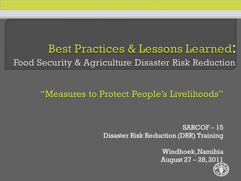 Measures to Protect People's Livelihoods SARCOF – 15 Disaster Risk Reduction (DRR) Training Windhoek, Namibia August 27 – 28, 2011