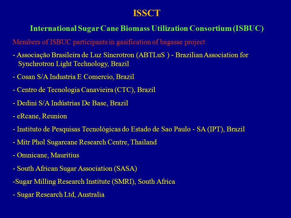 ISSCT International Sugar Cane Biomass Utilization Consortium (ISBUC) Members of ISBUC participants in gasification of bagasse project - Associação Br
