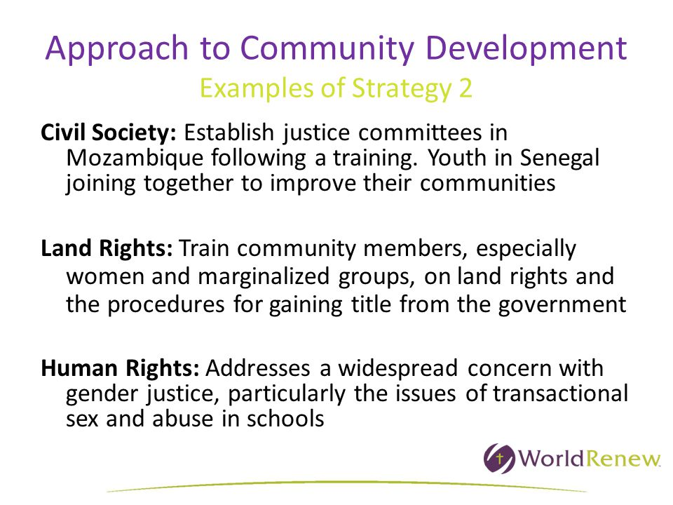 Approach to Community Development Examples of Strategy 2 Civil Society: Establish justice committees in Mozambique following a training.