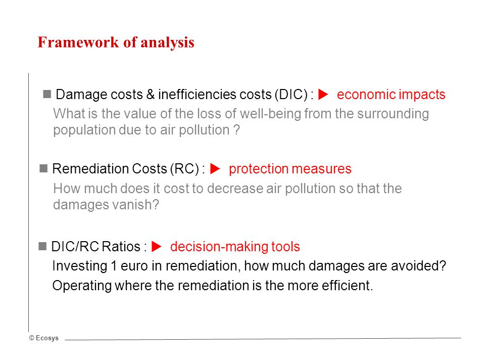 © Ecosys Damage costs & inefficiencies costs (DIC) :  economic impacts What is the value of the loss of well-being from the surrounding population due to air pollution .