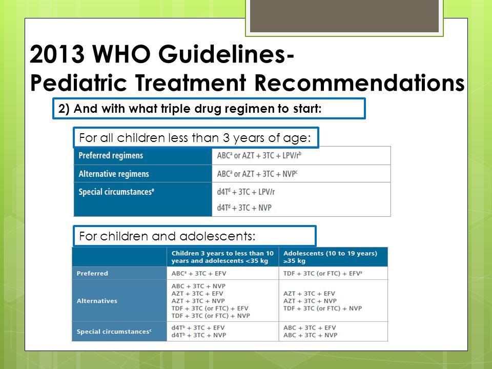 For all children less than 3 years of age: For children and adolescents: 2) And with what triple drug regimen to start: 2013 WHO Guidelines- Pediatric