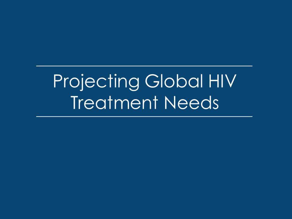 Projecting Global HIV Treatment Needs