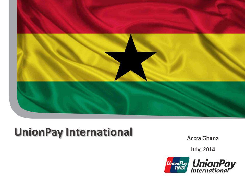 Accra Ghana July, 2014 UnionPay International