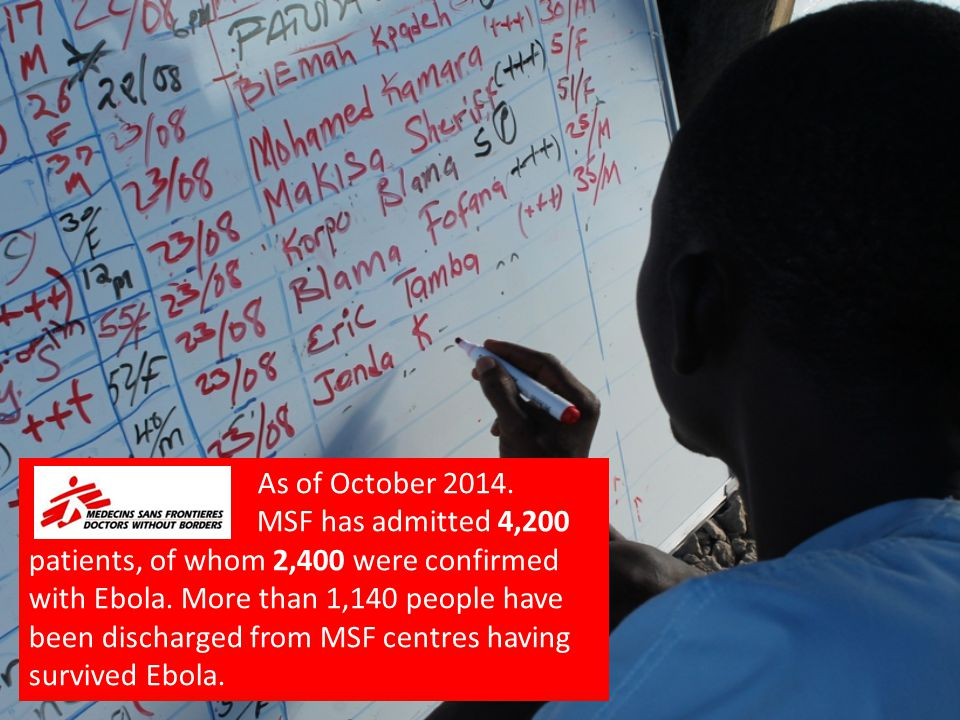 As of October 2014. MSF has admitted 4,200 patients, of whom 2,400 were confirmed with Ebola.