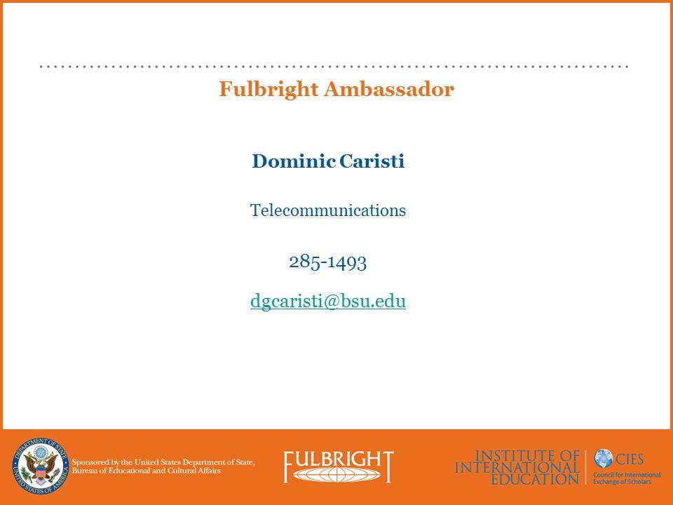Fulbright Ambassador Dominic Caristi Telecommunications 285-1493 dgcaristi@bsu.edu