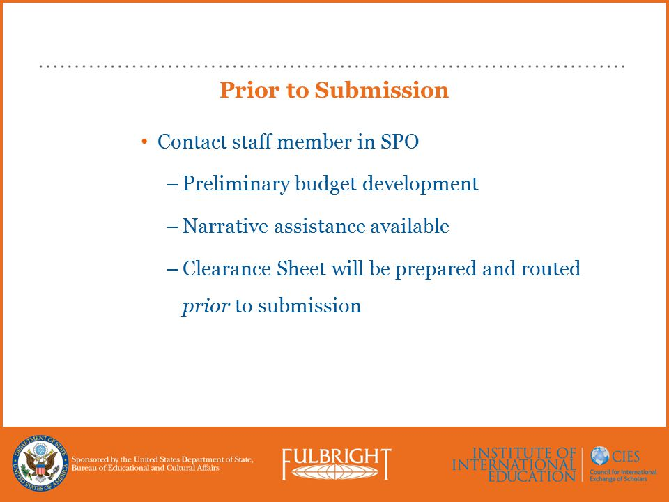 Prior to Submission Contact staff member in SPO –Preliminary budget development –Narrative assistance available –Clearance Sheet will be prepared and routed prior to submission