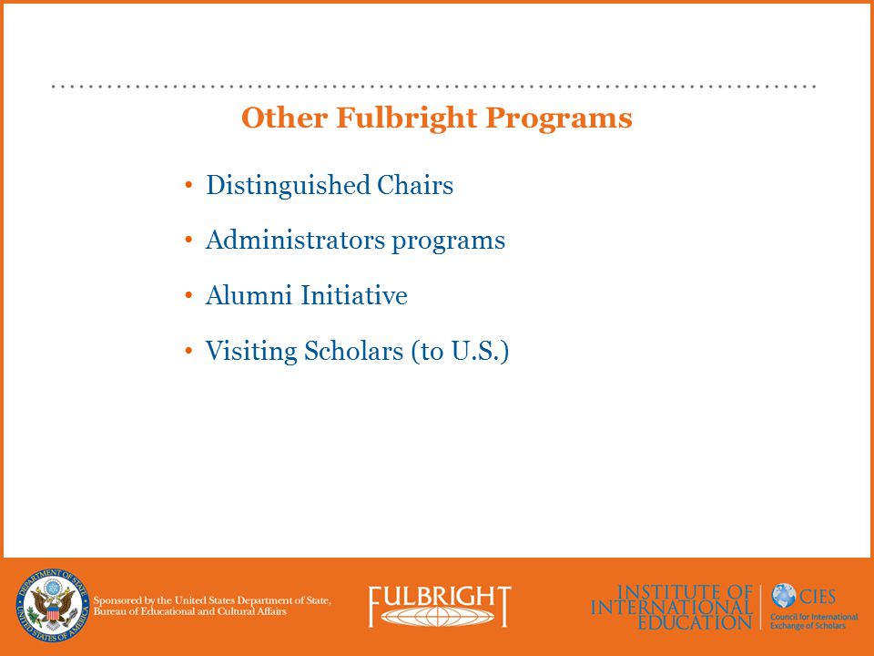 Other Fulbright Programs Distinguished Chairs Administrators programs Alumni Initiative Visiting Scholars (to U.S.)
