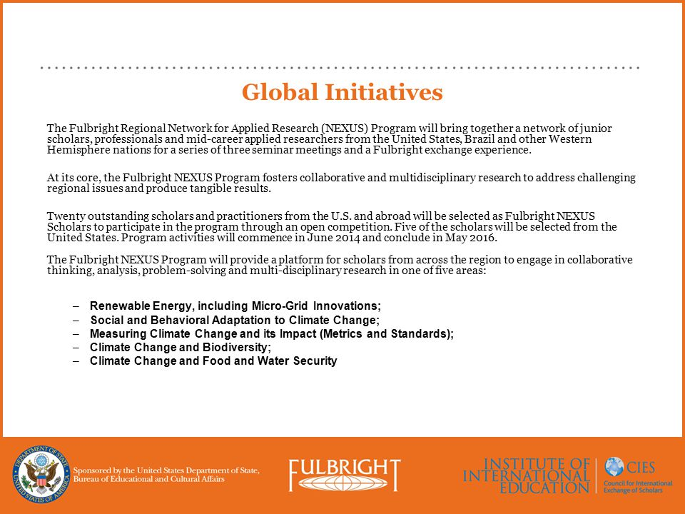 Global Initiatives The Fulbright Regional Network for Applied Research (NEXUS) Program will bring together a network of junior scholars, professionals and mid-career applied researchers from the United States, Brazil and other Western Hemisphere nations for a series of three seminar meetings and a Fulbright exchange experience.