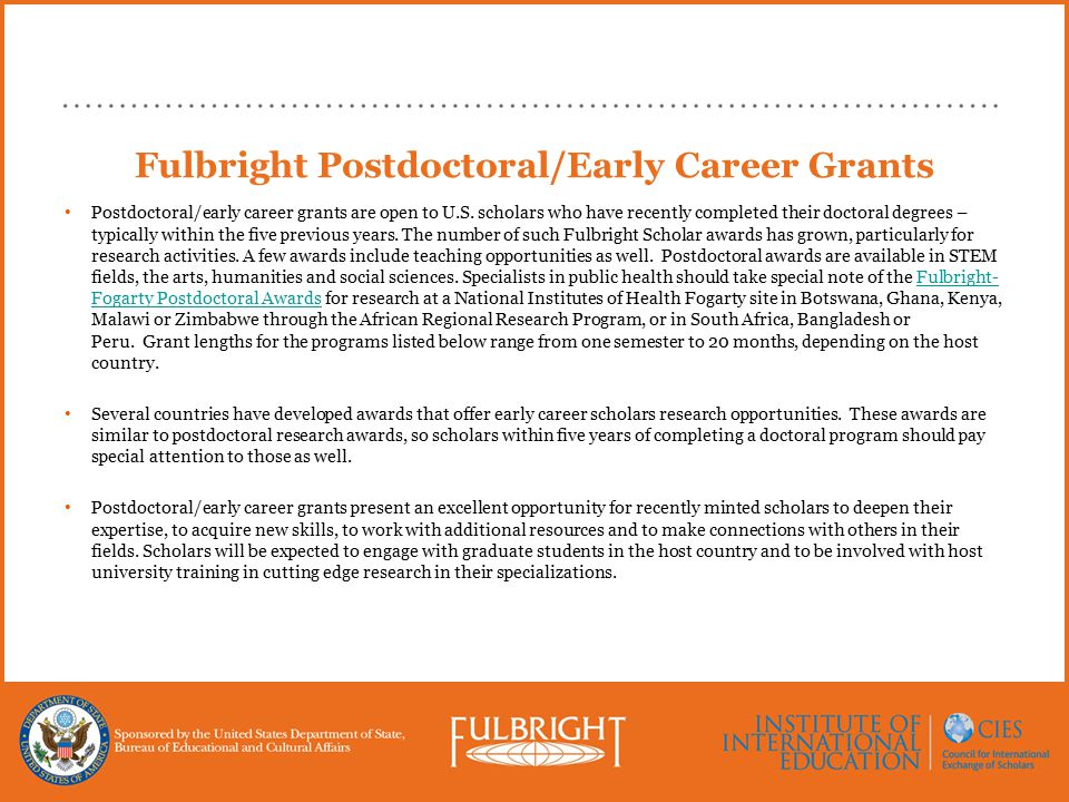 Fulbright Postdoctoral/Early Career Grants Postdoctoral/early career grants are open to U.S.