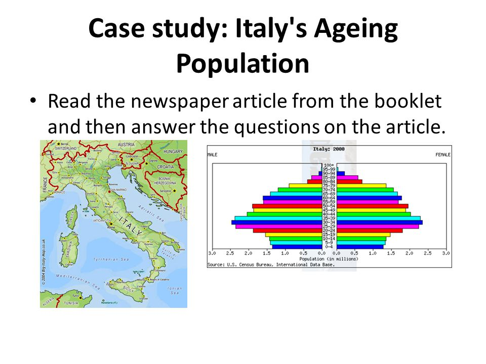 Case study: Italy's Ageing Population Read the newspaper article from the booklet and then answer the questions on the article.