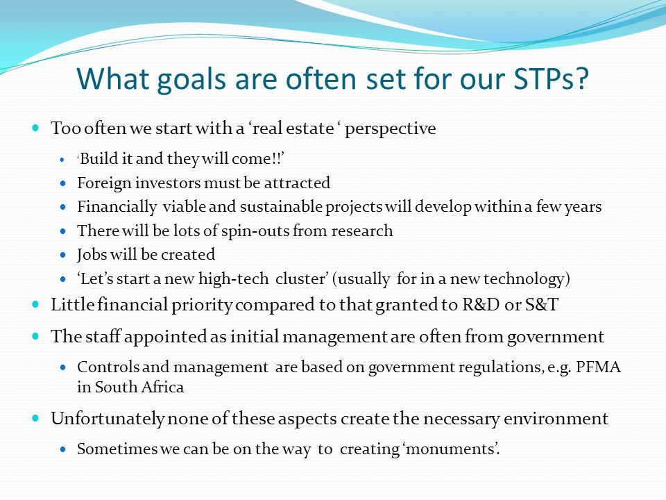 What goals are often set for our STPs? Too often we start with a 'real estate ' perspective ' Build it and they will come!!' Foreign investors must be