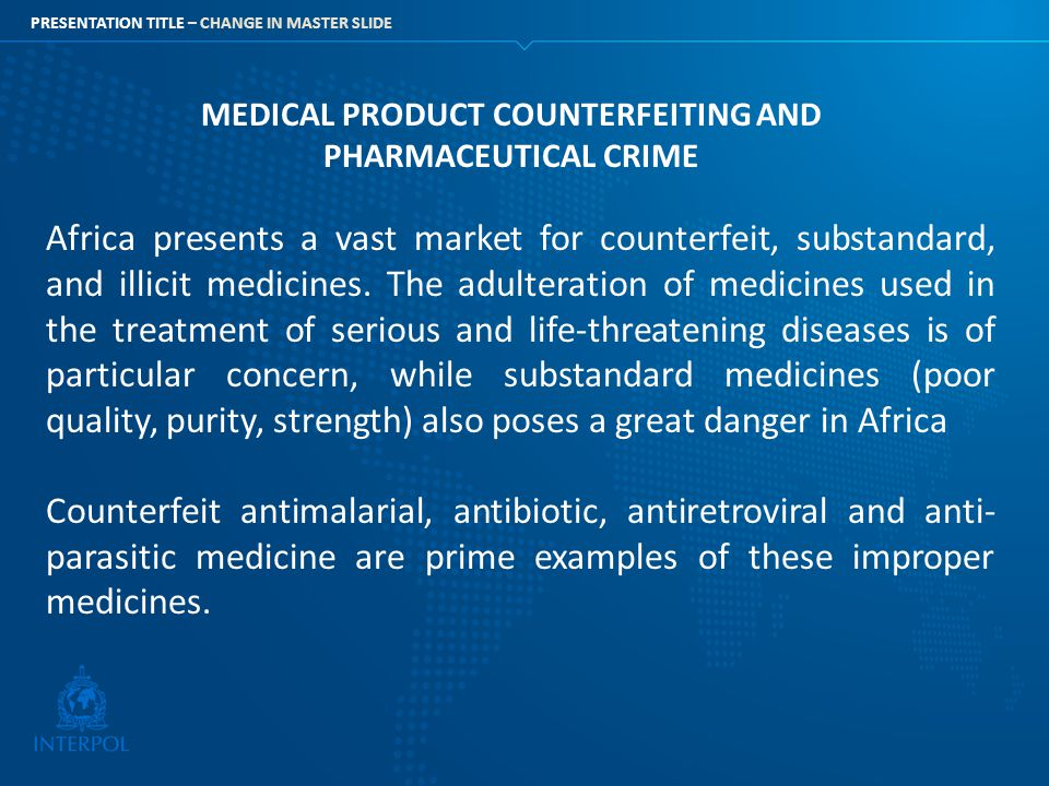 PRESENTATION TITLE – CHANGE IN MASTER SLIDE MEDICAL PRODUCT COUNTERFEITING AND PHARMACEUTICAL CRIME Africa presents a vast market for counterfeit, sub
