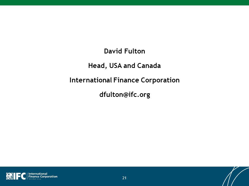 21 David Fulton Head, USA and Canada International Finance Corporation dfulton@ifc.org
