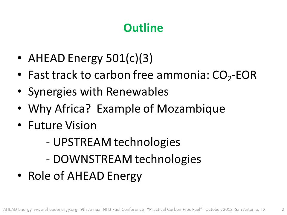 Outline AHEAD Energy 501(c)(3) Fast track to carbon free ammonia: CO 2 -EOR Synergies with Renewables Why Africa.