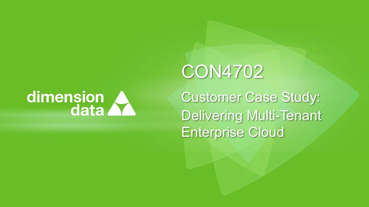 CON4702 Customer Case Study: Delivering Multi-Tenant Enterprise Cloud CON4702 Customer Case Study: Delivering Multi-Tenant Enterprise Cloud