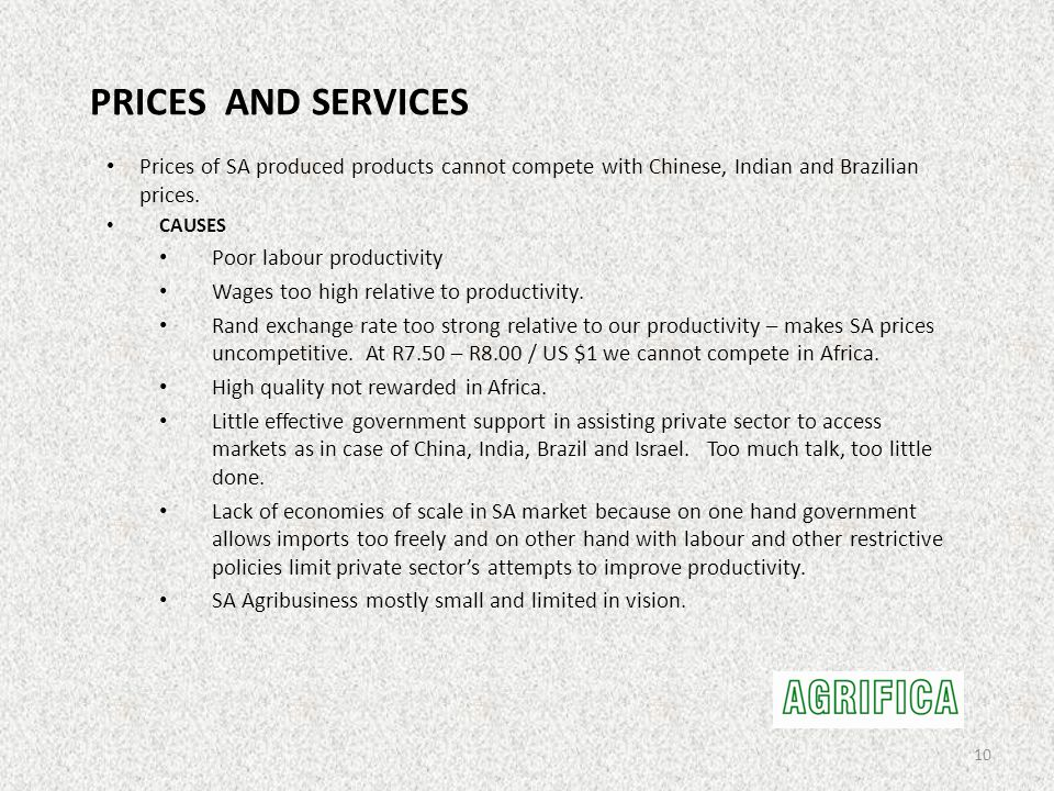 PRICES AND SERVICES Prices of SA produced products cannot compete with Chinese, Indian and Brazilian prices. CAUSES Poor labour productivity Wages too