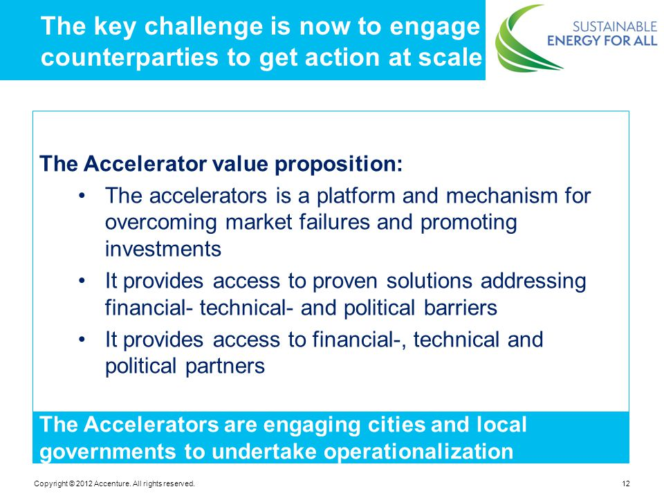 Copyright © 2012 Accenture. All rights reserved.12 The key challenge is now to engage counterparties to get action at scale The Accelerator value prop