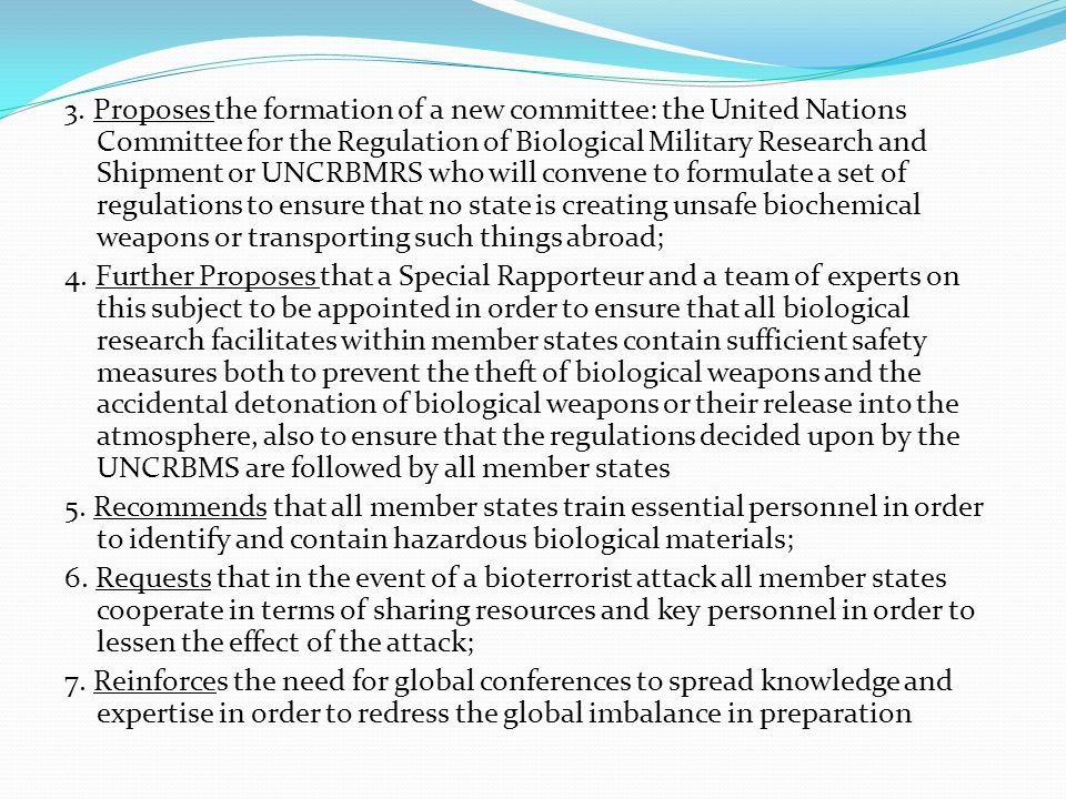 3. Proposes the formation of a new committee: the United Nations Committee for the Regulation of Biological Military Research and Shipment or UNCRBMRS