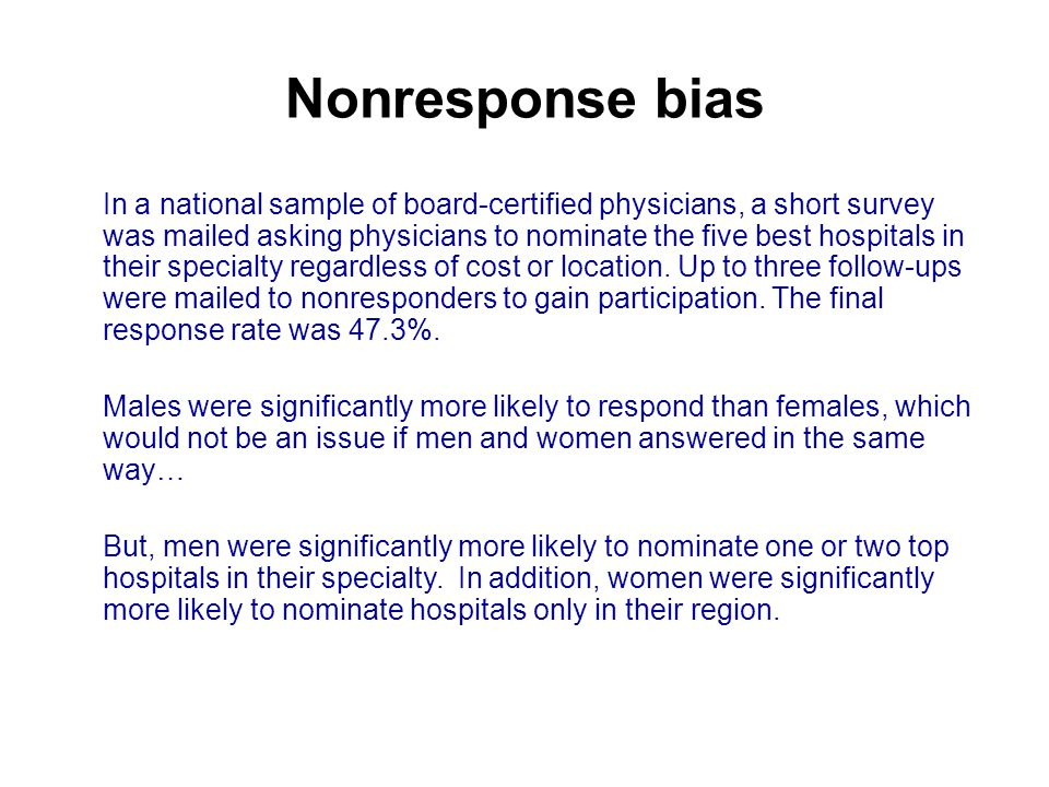 Nonresponse bias In a national sample of board-certified physicians, a short survey was mailed asking physicians to nominate the five best hospitals in their specialty regardless of cost or location.