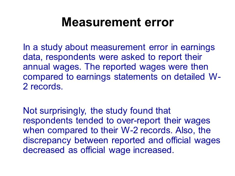 Measurement error In a study about measurement error in earnings data, respondents were asked to report their annual wages.