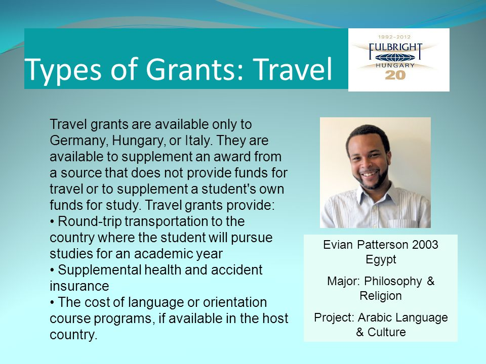 Types of Grants: Travel Evian Patterson 2003 Egypt Major: Philosophy & Religion Project: Arabic Language & Culture Travel grants are available only to Germany, Hungary, or Italy.