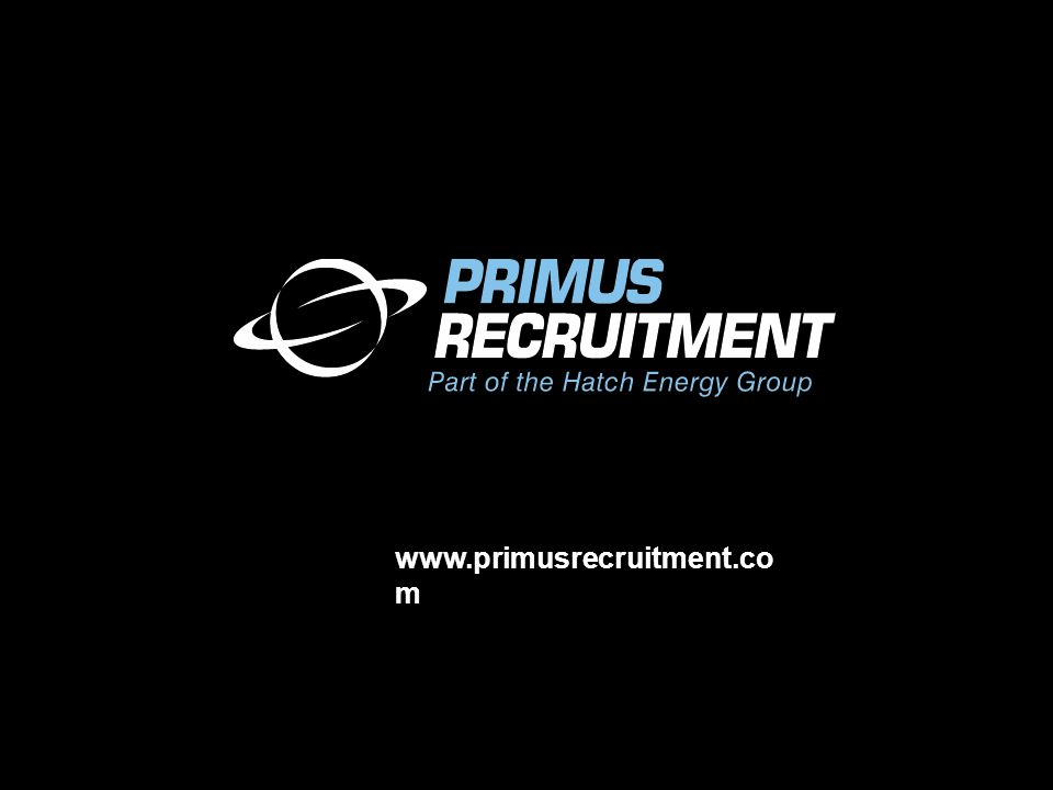 Introduction Primus Recruitment specialise in the provision of both contract and permanent recruitment to the Oil and Energy industries through the globe.