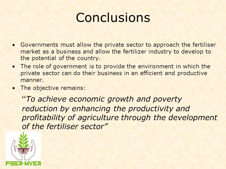 Conclusions Governments must allow the private sector to approach the fertiliser market as a business and allow the fertilizer industry to develop to the potential of the country.