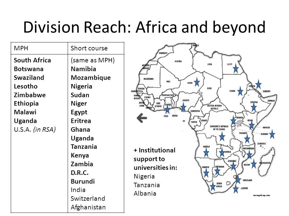 Division Reach: Africa and beyond MPHShort course South Africa Botswana Swaziland Lesotho Zimbabwe Ethiopia Malawi Uganda U.S.A.