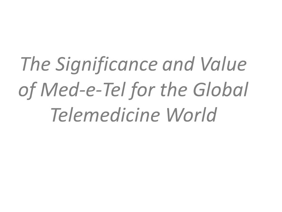 The Significance and Value of Med-e-Tel for the Global Telemedicine World